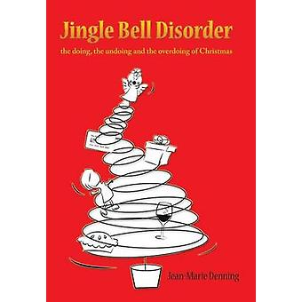 Jingle Bell Disorder the doing the undoing and the overdoing of Christmas by Denning & JeanMarie