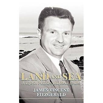 Land and Sea a Life in Politics and Real Estate by Fitzgerald & James Vincent