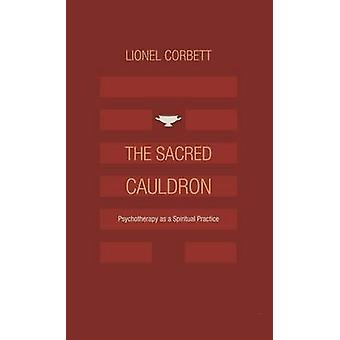 The Sacred Cauldron Psychotherapy as a Spiritual Practice by Corbett & Lionel