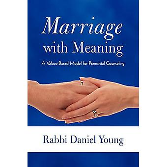 Marriage with Meaning - A Values-Based Model for Premarital Counseling
