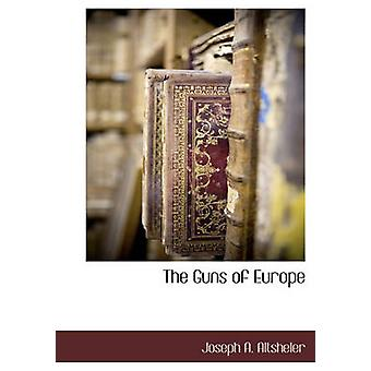 The Guns of Europe by Altsheler & Joseph A.