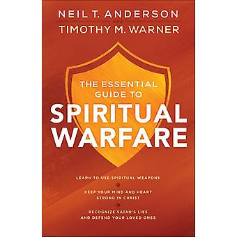 The Essential Guide to Spiritual Warfare by Neil T. AndersonTimothy M. Warner