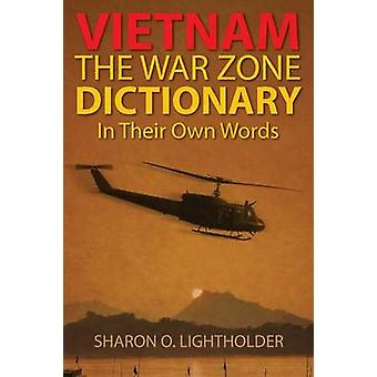 Vietnam The War Zone Dictionary In Their Own Words de Lightholder & Sharon O