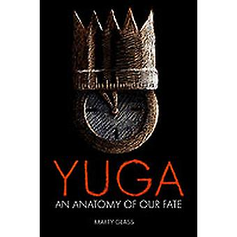Yuga An Anatomy of Our Fate by Glass & Marty