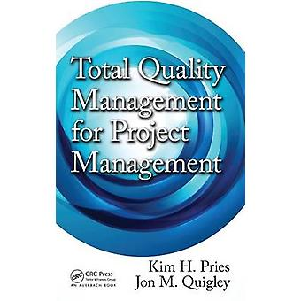 Total Quality Management for Project Management by Pries & Kim H.