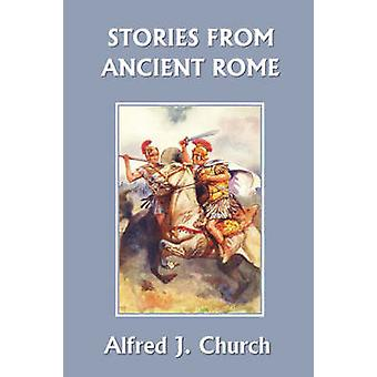 Stories from Ancient Rome Yesterdays Classics by Church & Alfred J.