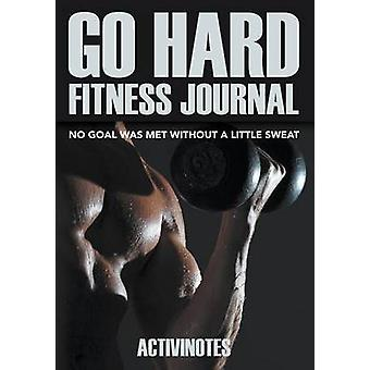 Go Hard Fitness Journal  No Goal Was Met Without A Little Sweat by Activinotes