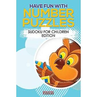 Have Fun with Number Puzzles Sudoku for Children Edition by Brain Jogging Puzzles