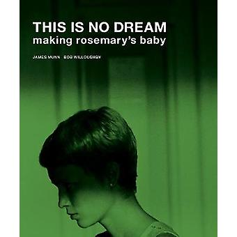 This Is No Dream - Making Rosemary's Baby by James Munn - 978190952658