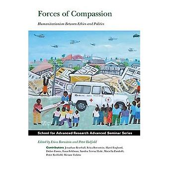 Forces of Compassion - Humanitarianism Between Ethics and Politics by