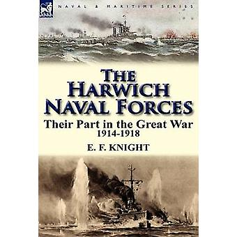The Harwich Naval Forces Their Part in the Great War 19141918 by Knight & E. F.