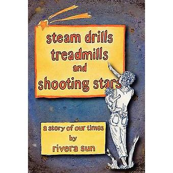 Steam Drills Treadmills and Shooting Stars A Story of Our Times by Sun & Rivera