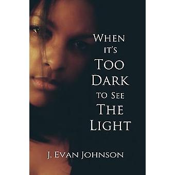 When its Too Dark to See the Light by Johnson & J. Evan