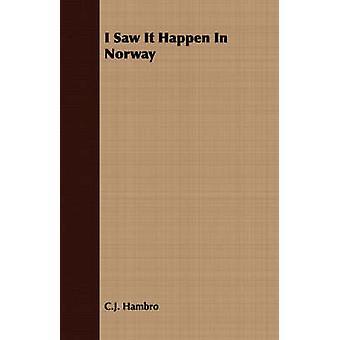 I Saw It Happen in Norway by Hambro & C. J.