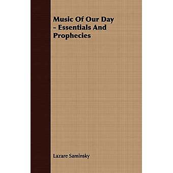 Music Of Our Day  Essentials And Prophecies by Saminsky & Lazare
