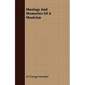 Musings and Memories of a Musician by Henschel & George