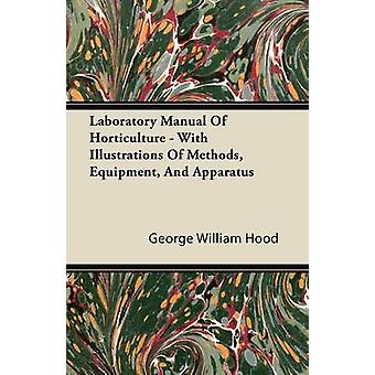 Laboratory Manual Of Horticulture  With Illustrations Of Methods Equipment And Apparatus by Hood & George William