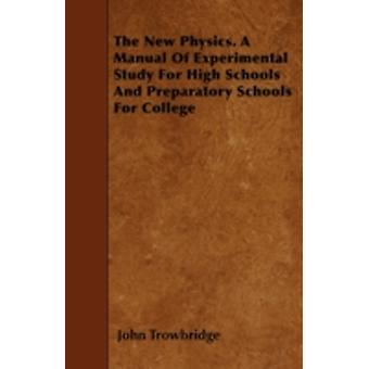 The New Physics. A Manual Of Experimental Study For High Schools And Preparatory Schools For College by Trowbridge & John