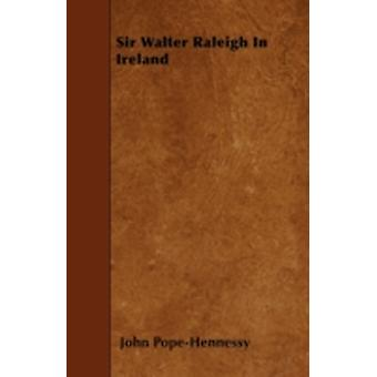 Sir Walter Raleigh In Ireland by PopeHennessy & John