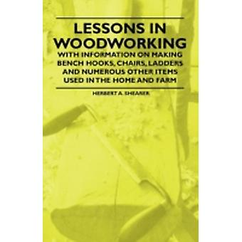 Lessons in Woodworking  With Information on Making Bench Hooks Chairs Ladders and Numerous Other Items Used in the Home and Farm by Shearer & Herbert A.