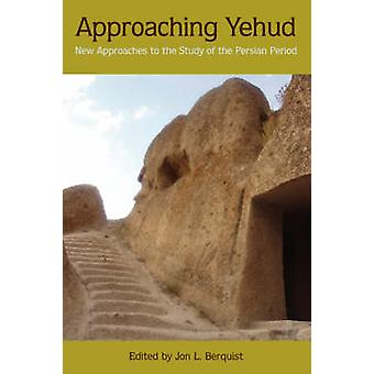 Approaching Yehud New Approaches to the Study of the Persian Period by Berquist & Jon L.