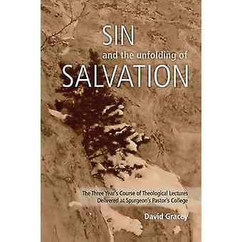 Sin and the Unfolding of Salvation  Theological Lectures from Spurgeons Pastors College by Gracey & David
