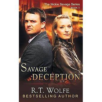 Savage Deception The Nickie Savage Series Book 1 by Wolfe & R.T.