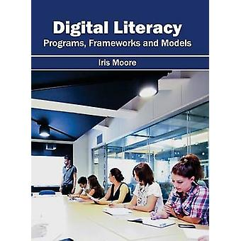 Digital Literacy Programs Frameworks and Models by Moore & Iris