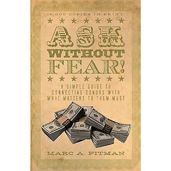 Ask Without Fear A simple guide to connecting donors with what matters to them most by Pitman & Marc A
