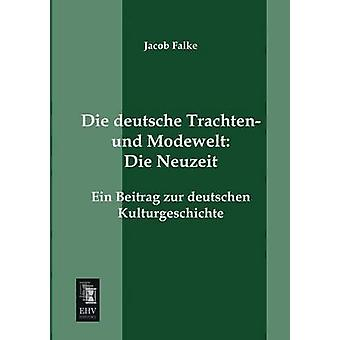 Die deutsche Trachten und Modewelt Die Neuzeit by Falke & Jacob