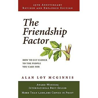 The Friendship Factor How to Get Closer to the People You Care for by McGinnis & Alan Loy