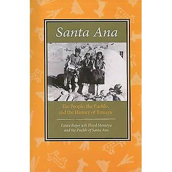 Santa Ana The People the Pueblo and the History of Tamaya by Bayer & Laura