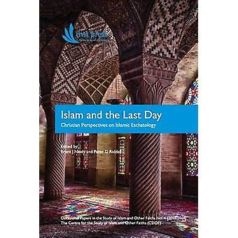 Islam and the Last Day Christian Perspectives on Islamic Eschatology by Neely & Brent J