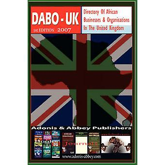 Directory of African Businesses and Organisations in the United Kingdom 2007 by Adonis &. Abbey & Adonis &. Abbey Publish