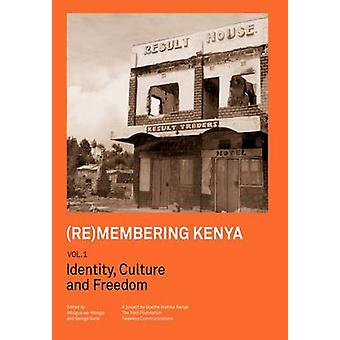 Remembering Kenya Vol 1. Identity Culture and Freedom by waMungai & Mbugua