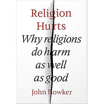 Religion Hurts - Varför religioner gör skada och bra av John Bowker