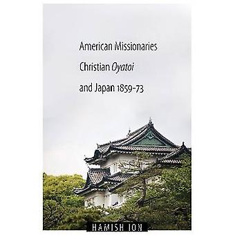 American Missionaries - Christian Oyatoi - and Japan - 1859-73 by Ham