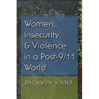 Women - Insecurity - and Violence in a Post-9/11 World by Bronwyn Win