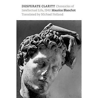 Desperate Clarity - Chronicles of Intellectual Life - 1942 by Maurice