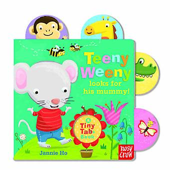 Teeny Weeny Looks for His Mummy by Jannie Ho - 9780857631954 Book