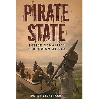 Pirate State - Inside Somalia's Terrorism at Sea by Peter Eichstaedt -
