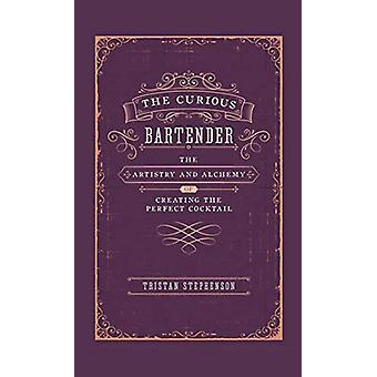 The Curious Bartender - The Artistry & Alchemy of Creating the Per