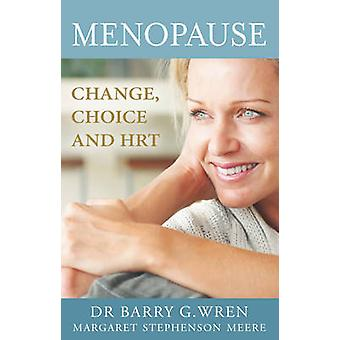 Menopause - Change - Choice and Hormone Replacement Therapy by Barry G