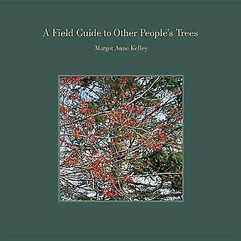 A Field Guide to Other People's Trees by Margot Anne Kelley - 9781938