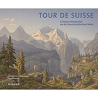 Tour de Suisse - Schweizer Kleinmeister Aus Der Sammlung Bernhard Nehe