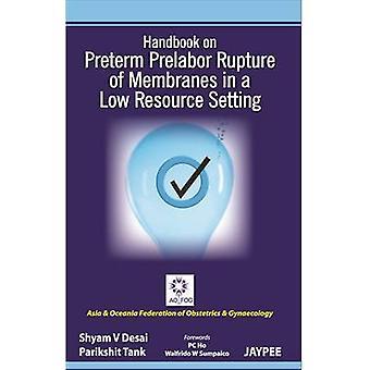 Handbook on Preterm Prelabor Rupture of Membranes in a Low Resource S