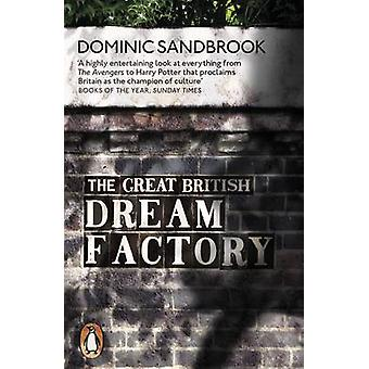 The Great British Dream Factory - The Strange History of Our National