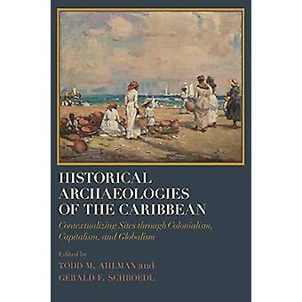 Historical Archaeologies of the Caribbean - Contextualizing Sites thro