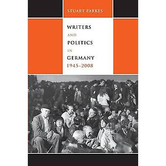 Writers and Politics in Germany - 1945-2008 by Stuart Parkes - 978157
