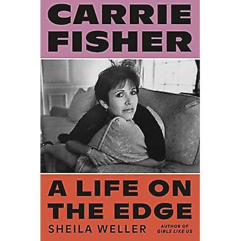 Carrie Fisher - A Life on the Edge by Sheila Weller - 9780374282233 Bo